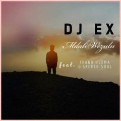 Dj Ex - Mdali Wezulu ft. Thabo Ngema & Sacred Soul